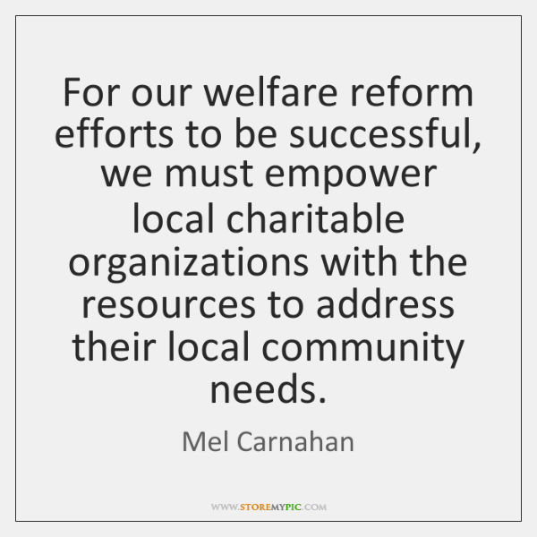 For our welfare reform efforts to be successful, we must empower local ...