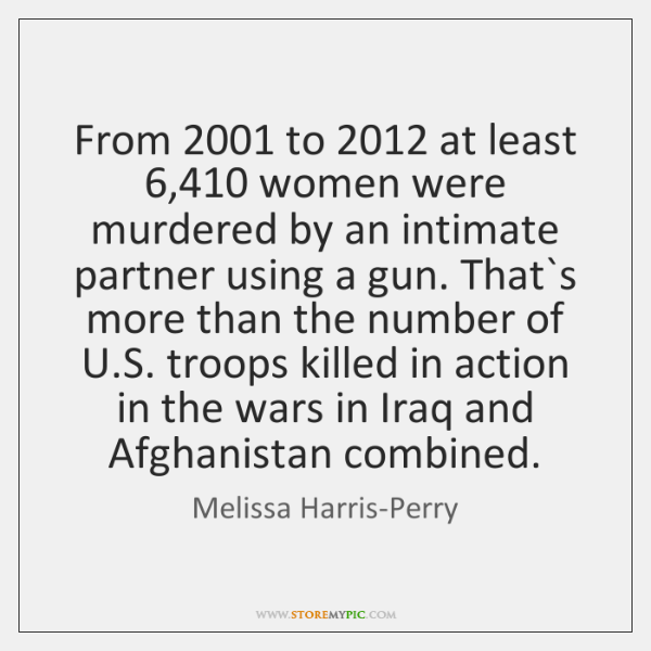 From 2001 to 2012 at least 6,410 women were murdered by an intimate partner using ...
