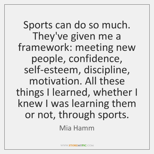 Sports can do so much. They've given me a framework: meeting new ...