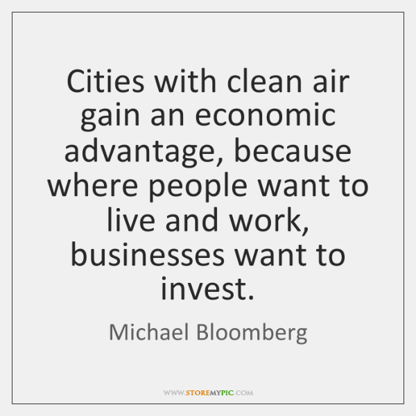 Cities with clean air gain an economic advantage, because where people want ...