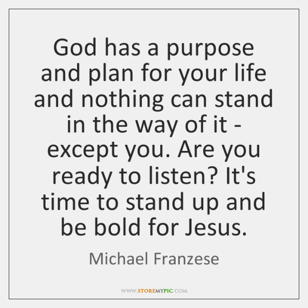 God has a purpose and plan for your life and nothing can ...
