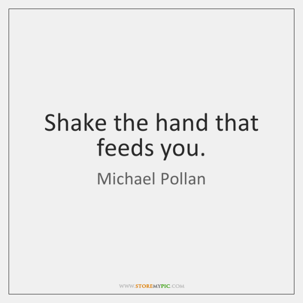 Shake the hand that feeds you.