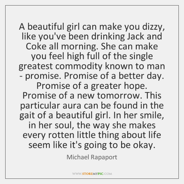 A beautiful girl can make you dizzy, like you've been drinking Jack ...