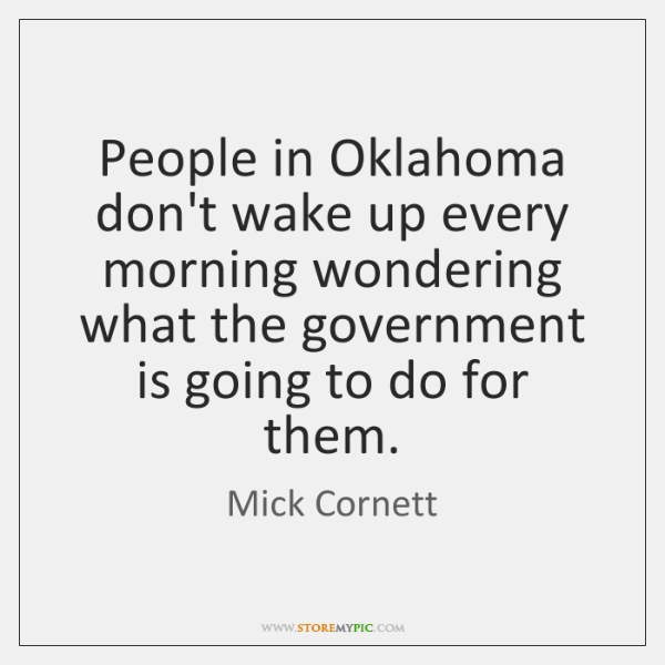 People in Oklahoma don't wake up every morning wondering what the government ...