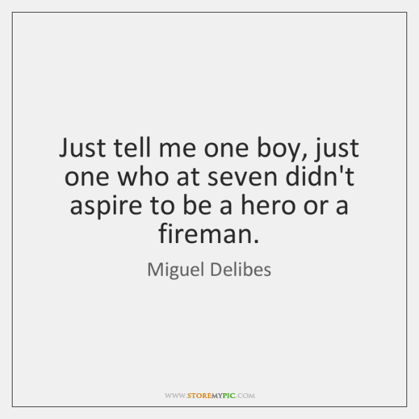Just tell me one boy, just one who at seven didn't aspire ...