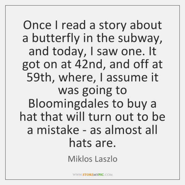 Once I read a story about a butterfly in the subway, and ...