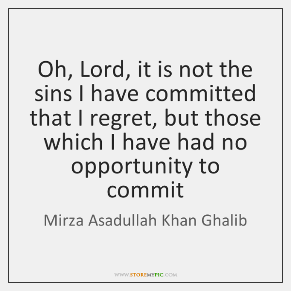 Oh, Lord, it is not the sins I have committed that I ...