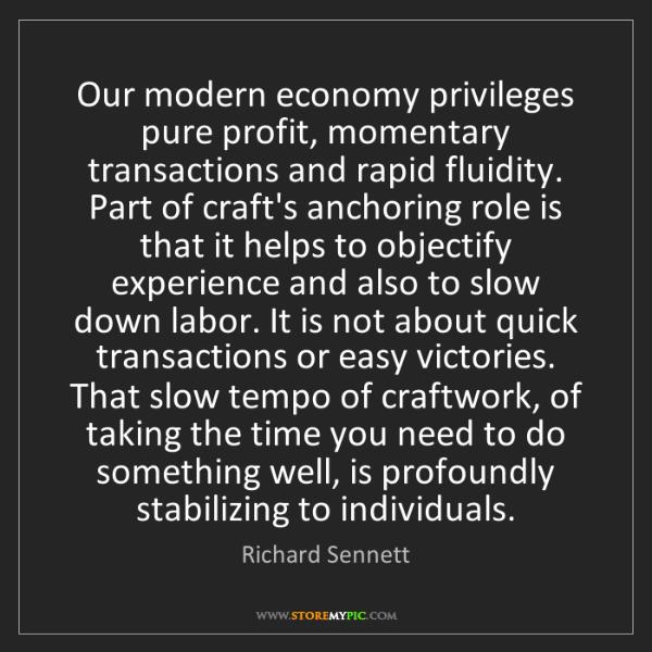 Richard Sennett: Our modern economy privileges pure profit, momentary...