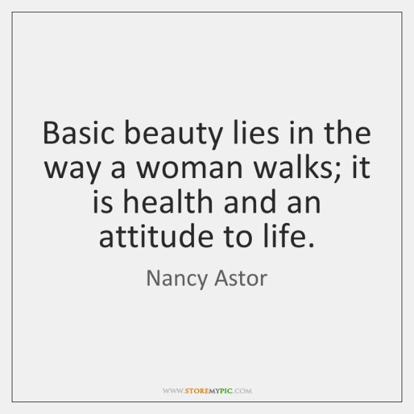 Basic beauty lies in the way a woman walks; it is health ...