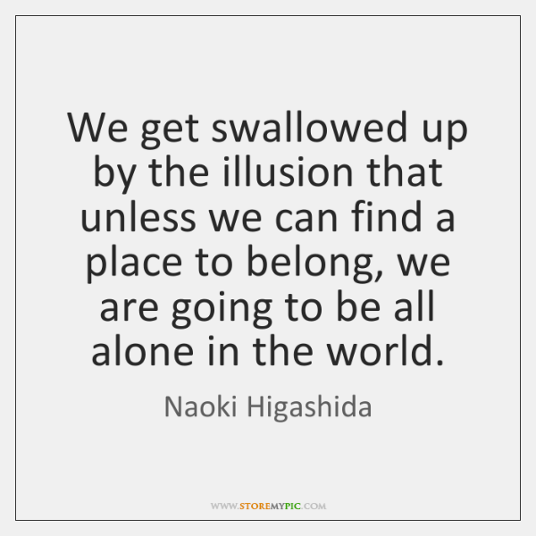 We get swallowed up by the illusion that unless we can find ...