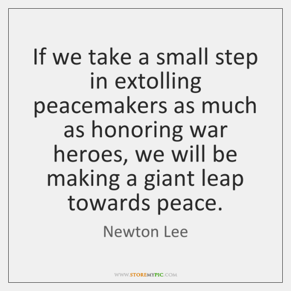 If we take a small step in extolling peacemakers as much as ...