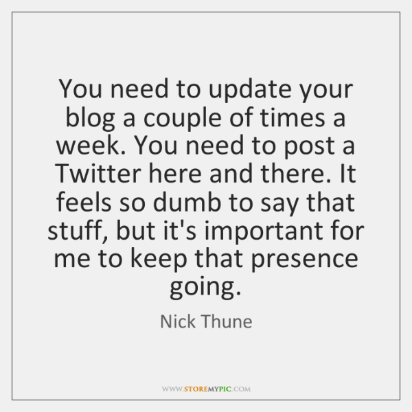You need to update your blog a couple of times a week. ...