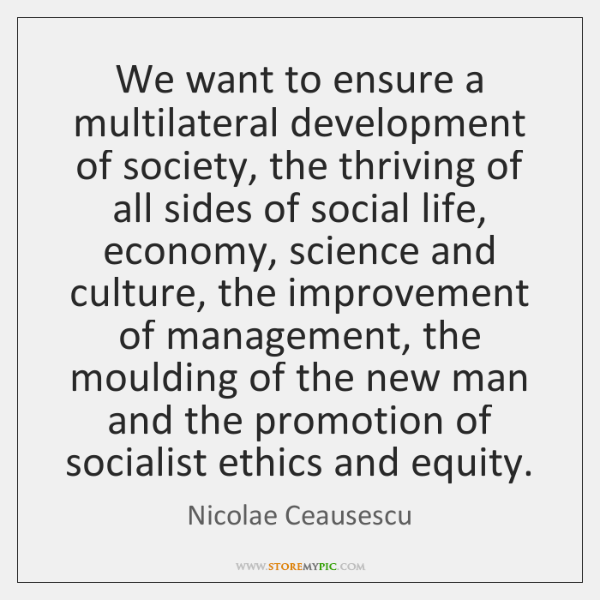 We want to ensure a multilateral development of society, the thriving of ...