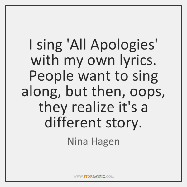 I sing 'All Apologies' with my own lyrics. People want to sing ...