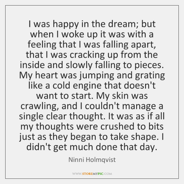 I was happy in the dream; but when I woke up it ...