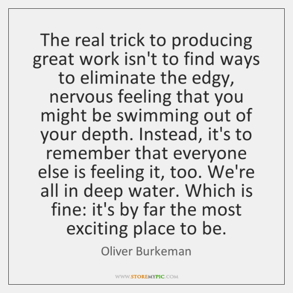 The real trick to producing great work isn't to find ways to ...