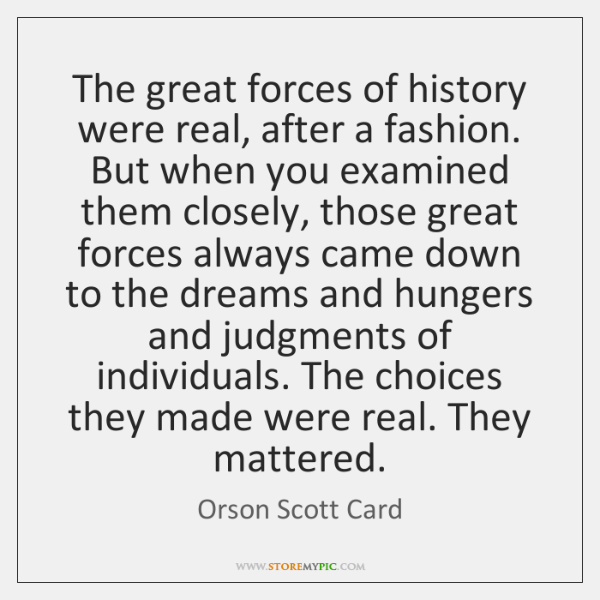 The great forces of history were real, after a fashion. But when ...
