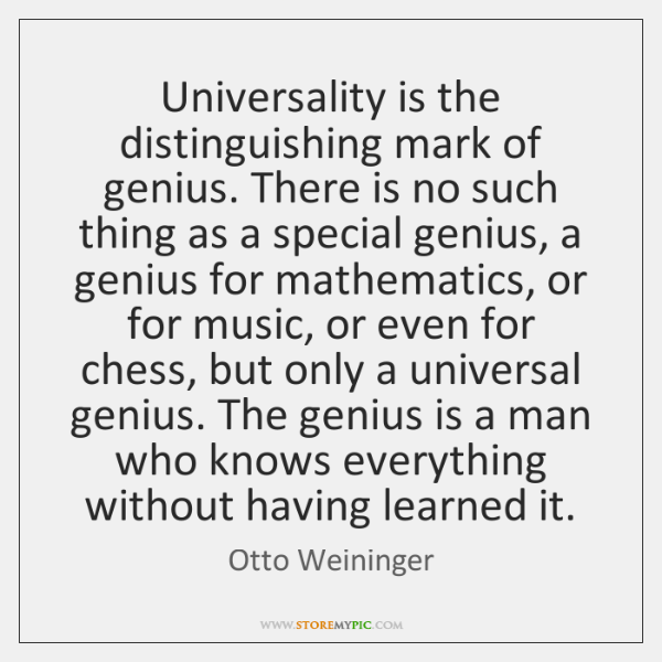 Universality is the distinguishing mark of genius. There is no such thing ...