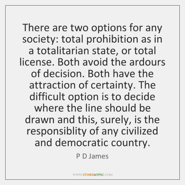 There are two options for any society: total prohibition as in a ...