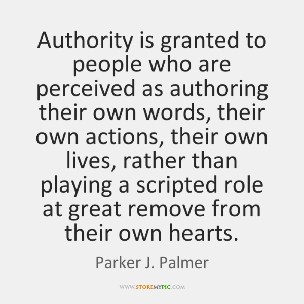 Authority is granted to people who are perceived as authoring their own ...