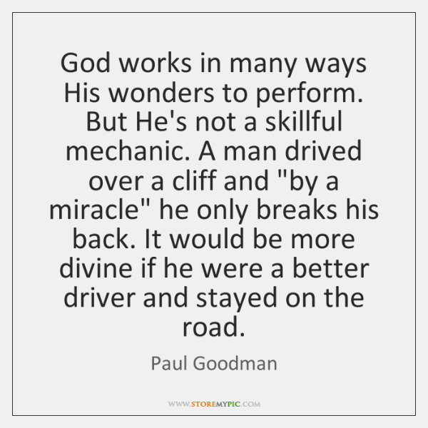 God works in many ways His wonders to perform. But He's not ...