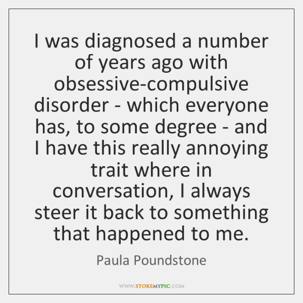 I was diagnosed a number of years ago with obsessive-compulsive disorder - ...