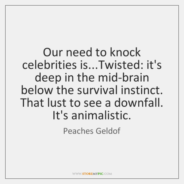 Our need to knock celebrities is...Twisted: it's deep in the mid-brain ...