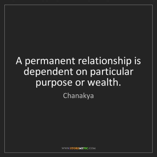 Chanakya: A permanent relationship is dependent on particular purpose...