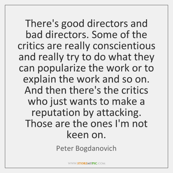 There's good directors and bad directors. Some of the critics are really ...