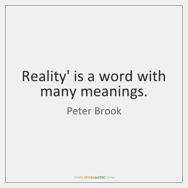 Reality' is a word with many meanings.