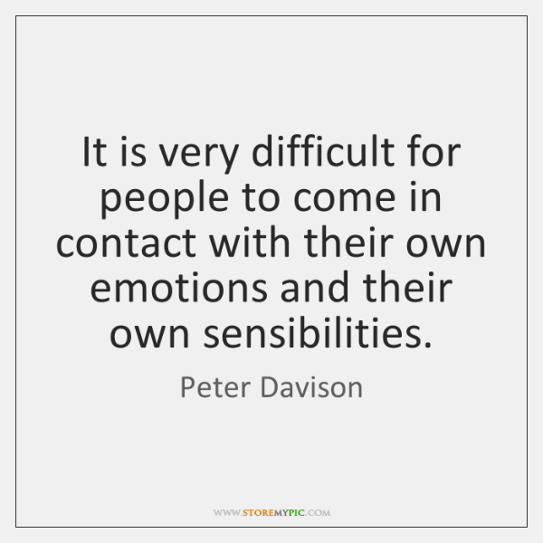 It is very difficult for people to come in contact with their ...