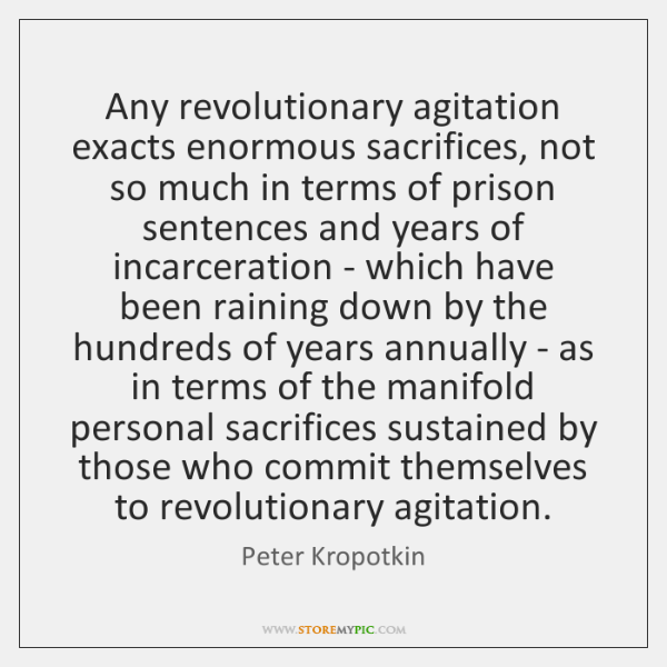 Any revolutionary agitation exacts enormous sacrifices, not so much in terms of ...
