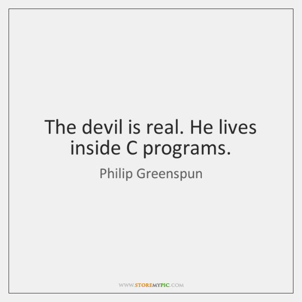 The devil is real. He lives inside C programs.