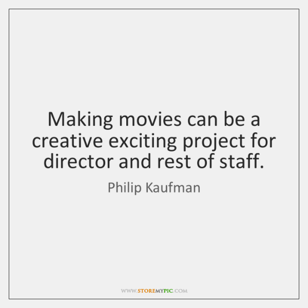 Making movies can be a creative exciting project for director and rest ...
