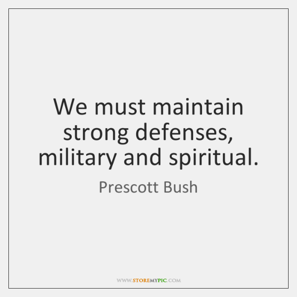 We must maintain strong defenses, military and spiritual.