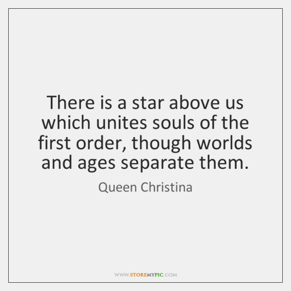 There is a star above us which unites souls of the first ...