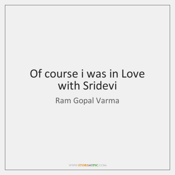 Of course i was in Love with Sridevi