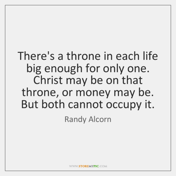 There's a throne in each life big enough for only one. Christ ...