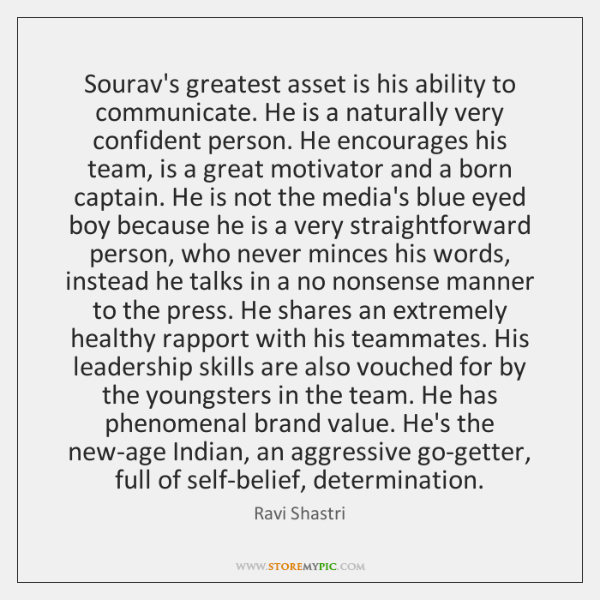 Sourav's greatest asset is his ability to communicate. He is a naturally ...