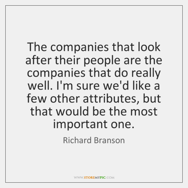 The companies that look after their people are the companies that do ...