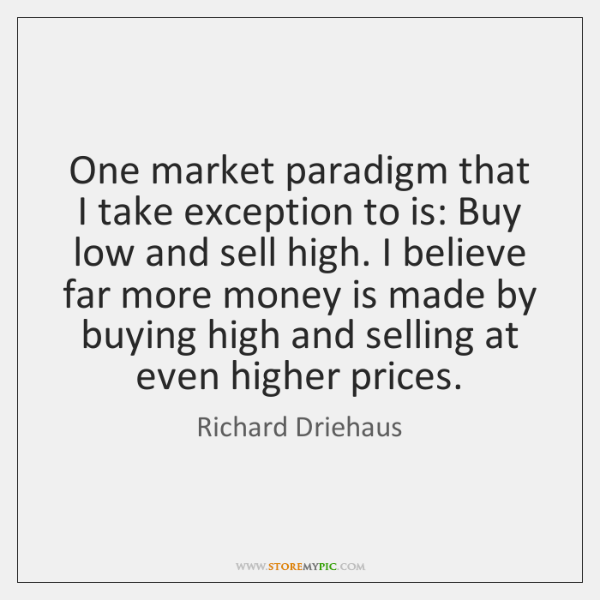 One market paradigm that I take exception to is: Buy low and ...