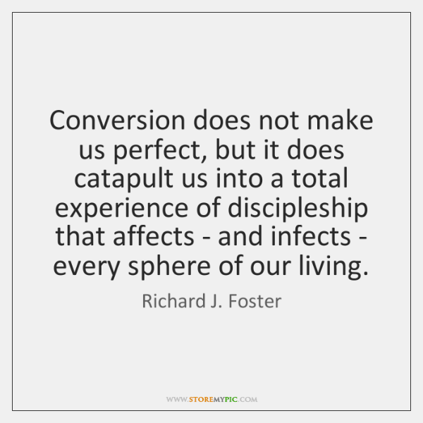 Conversion does not make us perfect, but it does catapult us into ...