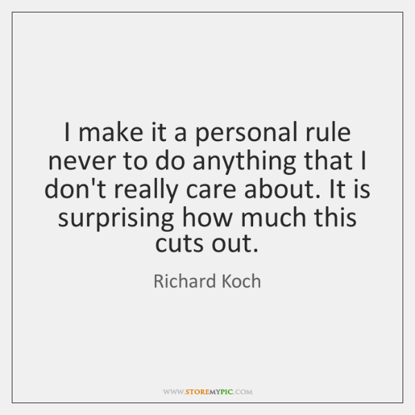 I make it a personal rule never to do anything that I ...