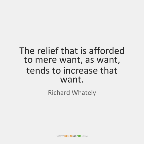 The relief that is afforded to mere want, as want, tends to ...