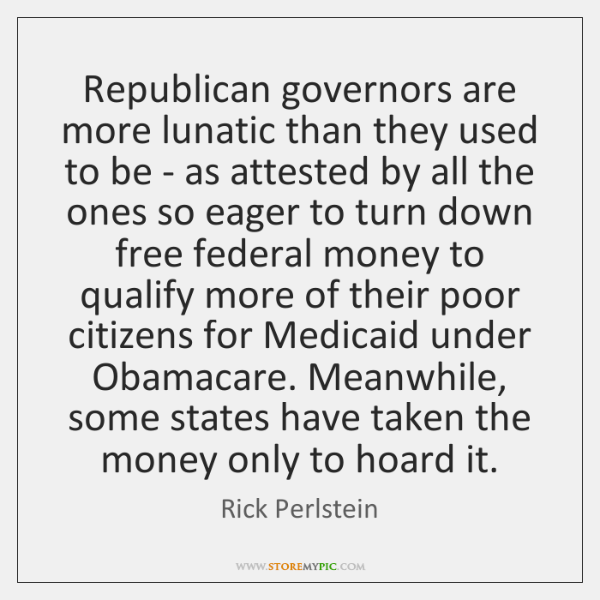 Republican governors are more lunatic than they used to be - as ...