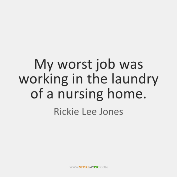 My worst job was working in the laundry of a nursing home.