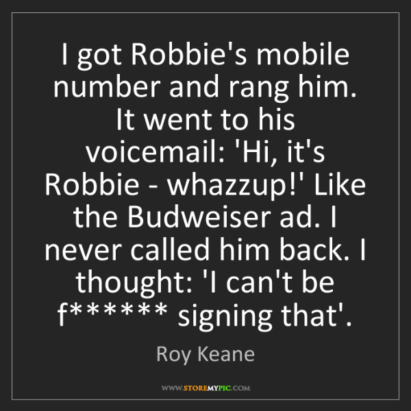 Roy Keane: I got Robbie's mobile number and rang him. It went to...