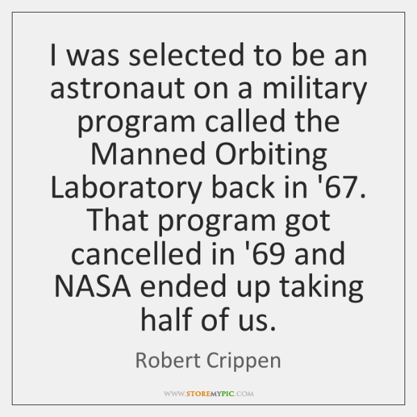 I was selected to be an astronaut on a military program called ...