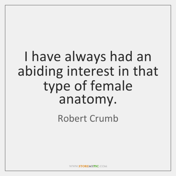 I have always had an abiding interest in that type of female ...