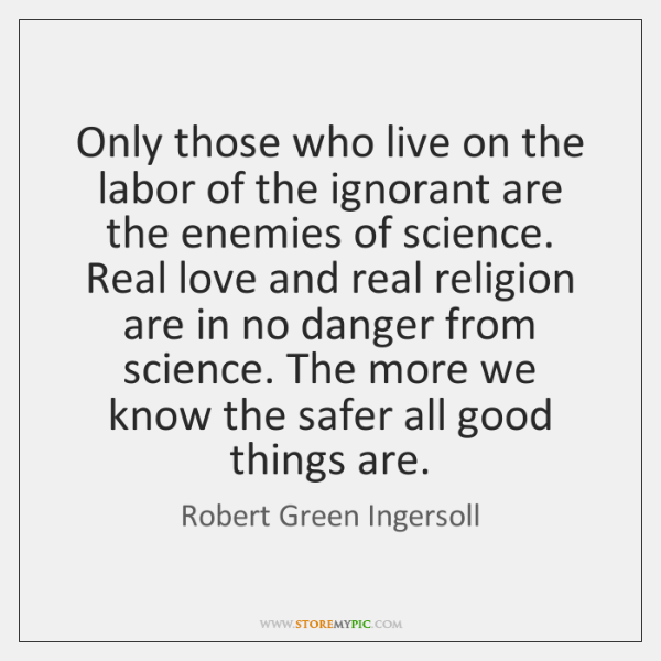 Only those who live on the labor of the ignorant are the ...